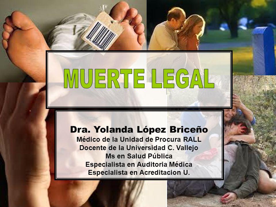 Dra. Yolanda López Briceño Médico de la Unidad de Procura RALL Docente de la Universidad C. Vallejo Ms en Salud Pública Especialista en Auditoria Médi