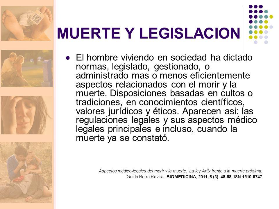 MUERTE Y LEGISLACION El hombre viviendo en sociedad ha dictado normas, legislado, gestionado, o administrado mas o menos eficientemente aspectos relacionados con el morir y la muerte.