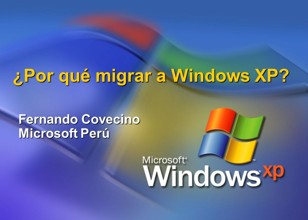¿Por qué migrar a Windows XP? Fernando Covecino Microsoft Perú