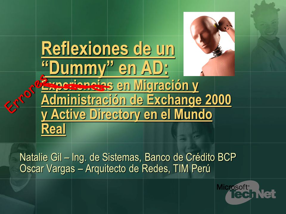 Reflexiones de un Dummy en AD: Experiencias en Migración y Administración de Exchange 2000 y Active Directory en el Mundo Real Natalie Gil – Ing.