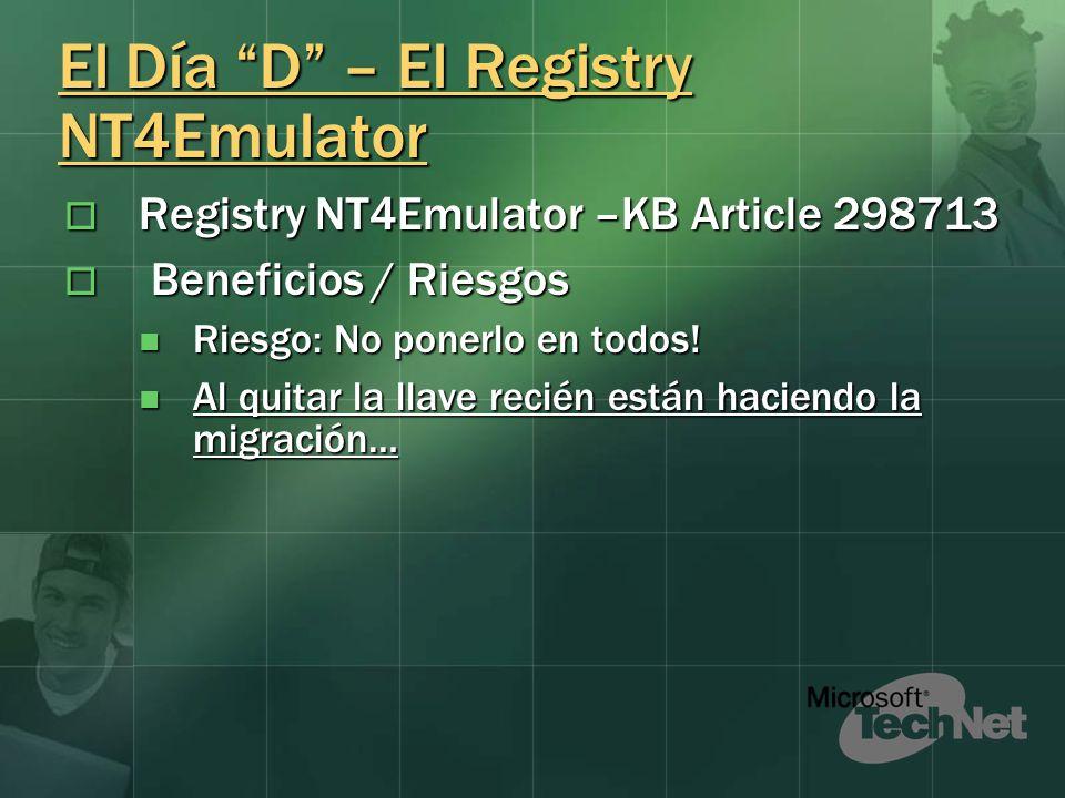 El Día D – El Registry NT4Emulator Registry NT4Emulator –KB Article 298713 Registry NT4Emulator –KB Article 298713 Beneficios / Riesgos Beneficios / Riesgos Riesgo: No ponerlo en todos.