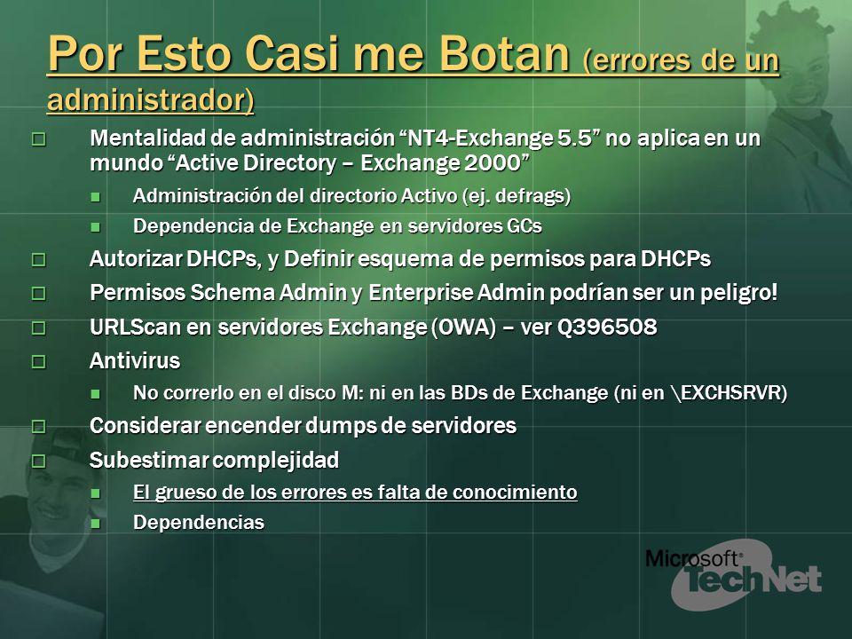 Por Esto Casi me Botan (errores de un administrador) Mentalidad de administración NT4-Exchange 5.5 no aplica en un mundo Active Directory – Exchange 2