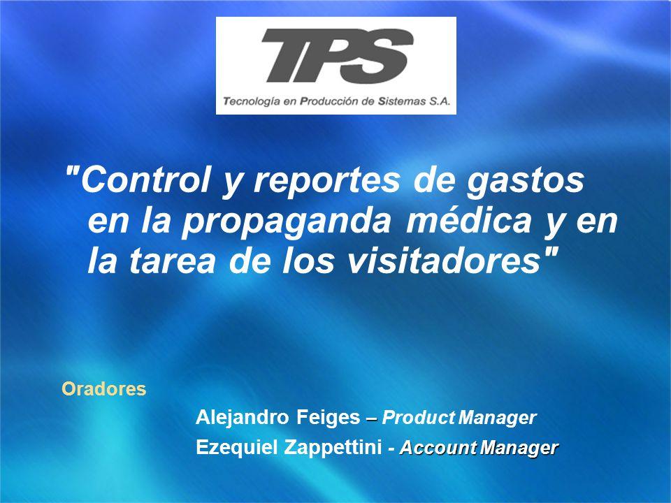 Control y reportes de gastos en la propaganda médica y en la tarea de los visitadores Oradores – Alejandro Feiges – Product Manager Account Manager Ezequiel Zappettini - Account Manager