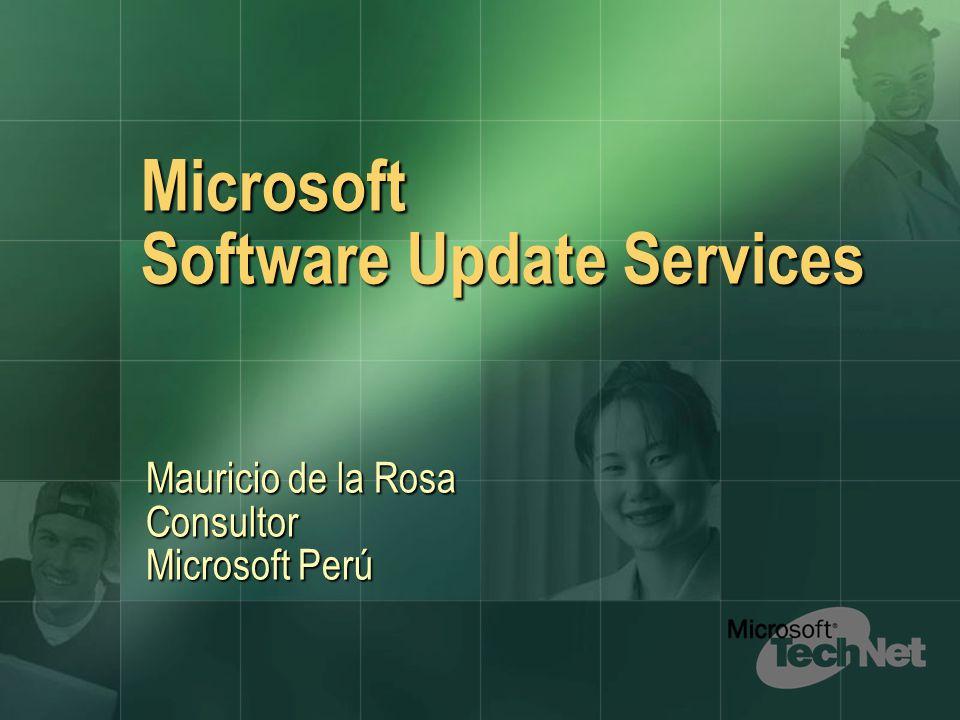 Microsoft Software Update Services Mauricio de la Rosa Consultor Microsoft Perú