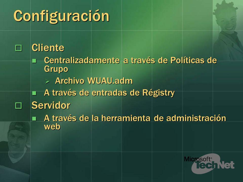 Configuración Cliente Cliente Centralizadamente a través de Políticas de Grupo Centralizadamente a través de Políticas de Grupo Archivo WUAU.adm Archivo WUAU.adm A través de entradas de Régistry A través de entradas de Régistry Servidor Servidor A través de la herramienta de administración web A través de la herramienta de administración web