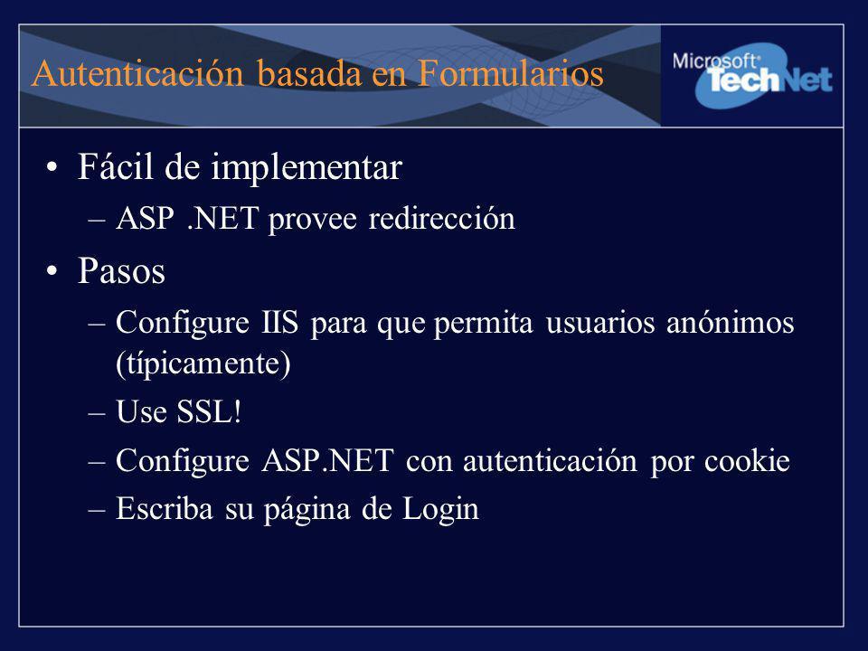 Autenticación basada en Formularios Fácil de implementar –ASP.NET provee redirección Pasos –Configure IIS para que permita usuarios anónimos (típicame