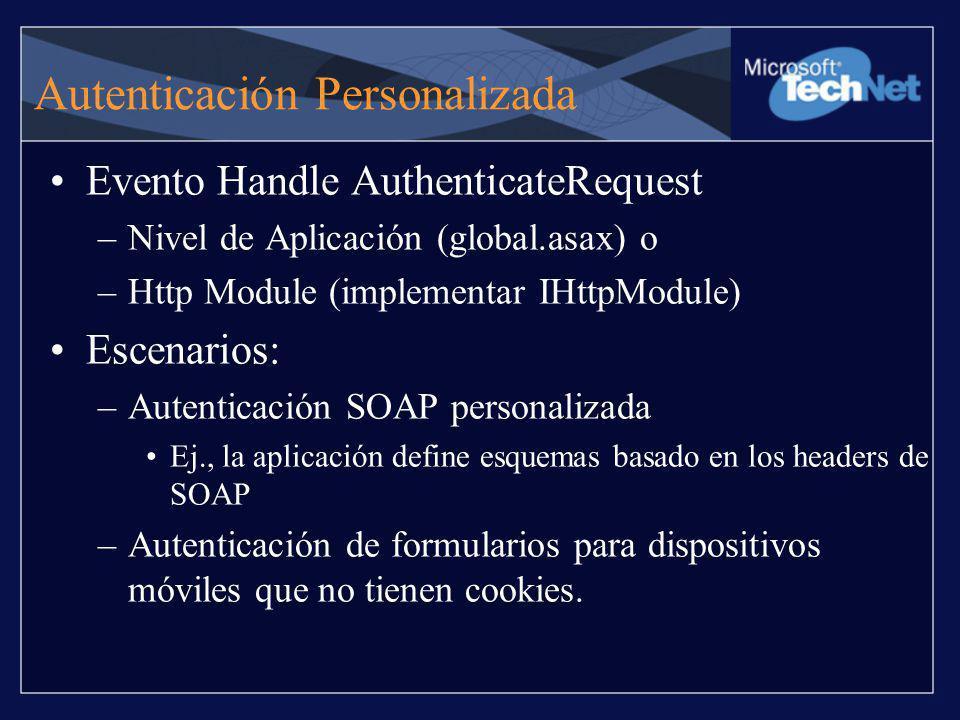Autenticación Personalizada Evento Handle AuthenticateRequest –Nivel de Aplicación (global.asax) o –Http Module (implementar IHttpModule) Escenarios: