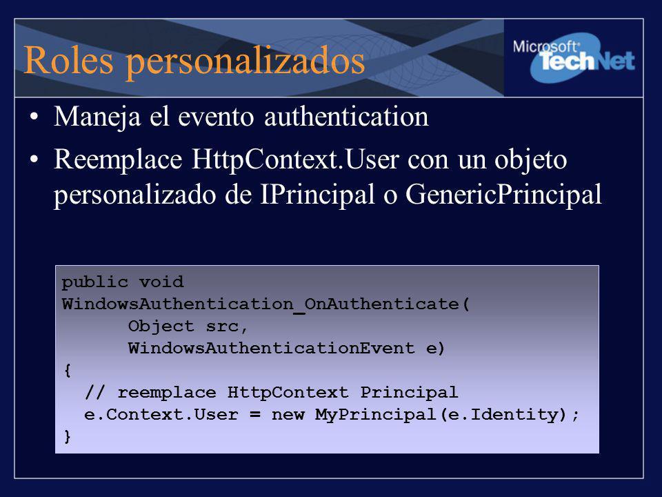 Roles personalizados Maneja el evento authentication Reemplace HttpContext.User con un objeto personalizado de IPrincipal o GenericPrincipal public vo