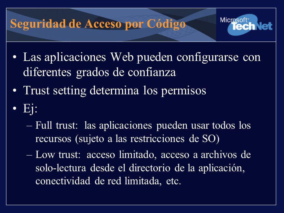 Seguridad de Acceso por Código Las aplicaciones Web pueden configurarse con diferentes grados de confianza Trust setting determina los permisos Ej: –F