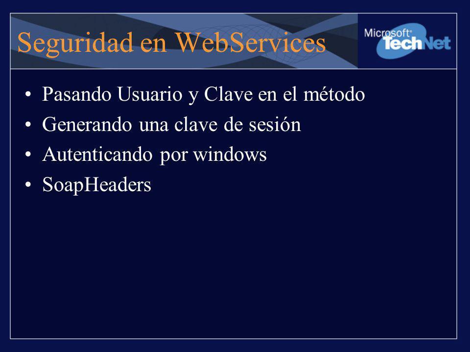 Seguridad en WebServices Pasando Usuario y Clave en el método Generando una clave de sesión Autenticando por windows SoapHeaders