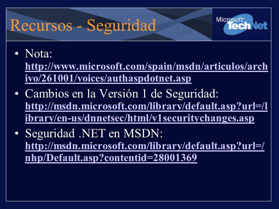 Recursos - Seguridad Nota: http://www.microsoft.com/spain/msdn/articulos/arch ivo/261001/voices/authaspdotnet.asp http://www.microsoft.com/spain/msdn/