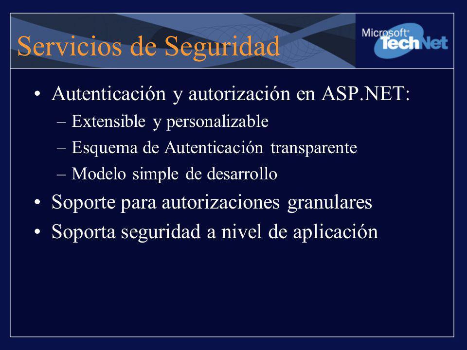 Servicios de Seguridad Autenticación y autorización en ASP.NET: –Extensible y personalizable –Esquema de Autenticación transparente –Modelo simple de