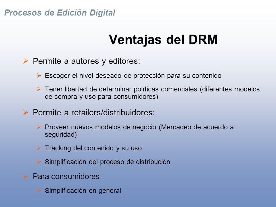 Procesos de Edición Digital Gestión de Derechos Digitales (DRM) Derechos son las descripciones (metadata) de lo que se puede hacer con un e-Book adquirido: Propiedad Protección Reglas de Uso Derechos tienen que ser incorporados en el proceso de generación y manejo de contenidos por los Editores.