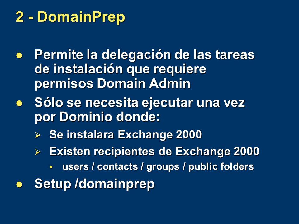 2 - DomainPrep Permite la delegación de las tareas de instalación que requiere permisos Domain Admin Permite la delegación de las tareas de instalació