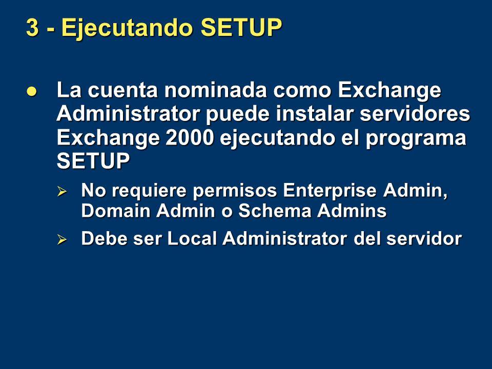 3 - Ejecutando SETUP La cuenta nominada como Exchange Administrator puede instalar servidores Exchange 2000 ejecutando el programa SETUP La cuenta nom
