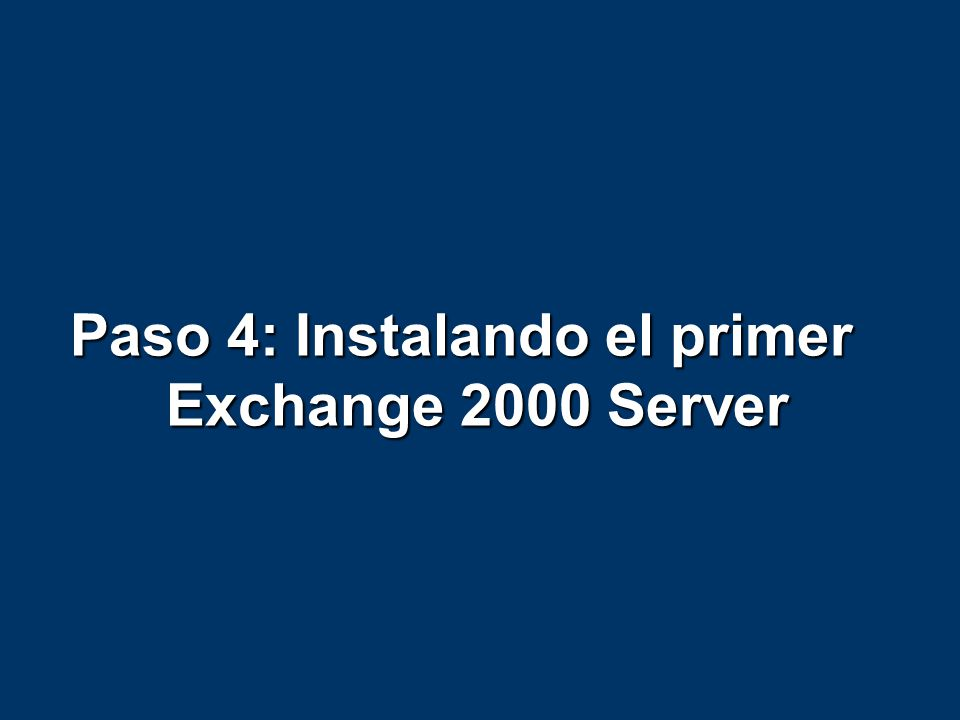 Paso 4: Instalando el primer Exchange 2000 Server