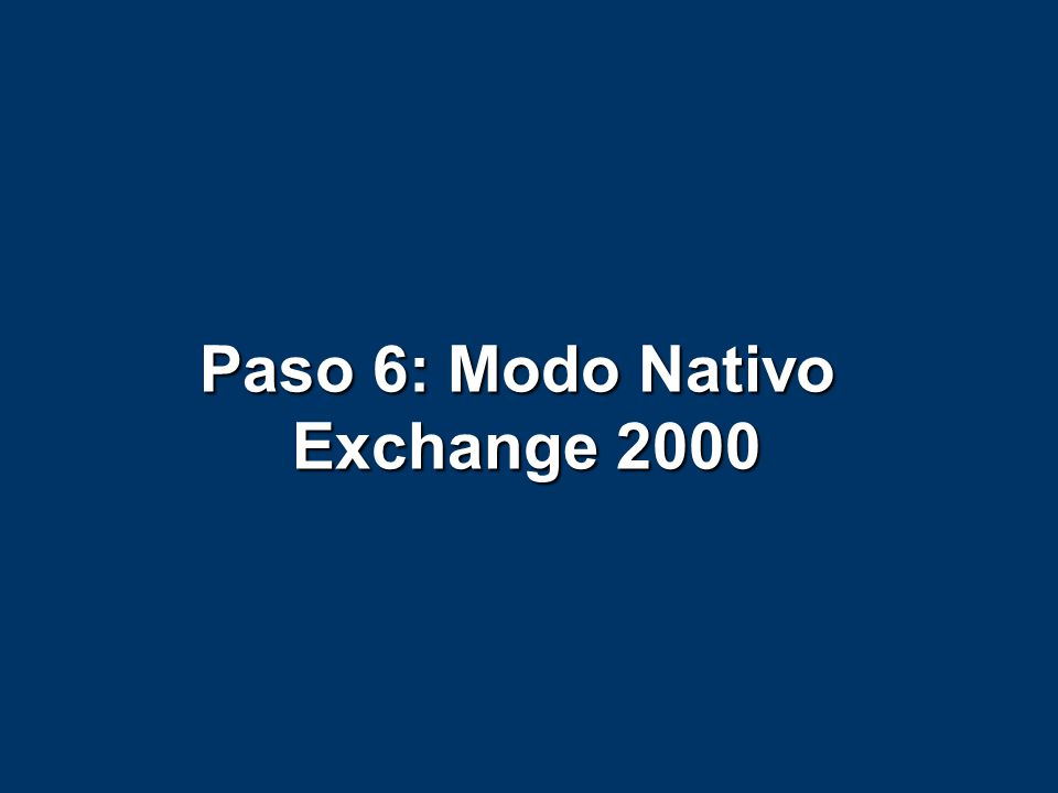 Paso 6: Modo Nativo Exchange 2000