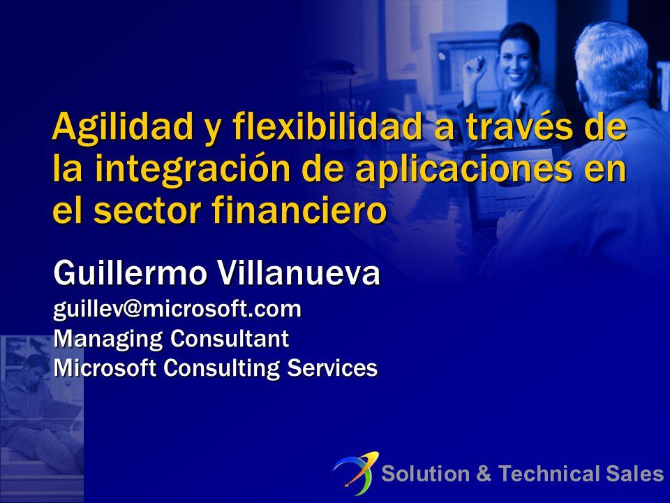 Agilidad y flexibilidad a través de la integración de aplicaciones en el sector financiero Guillermo Villanueva guillev@microsoft.com Managing Consult