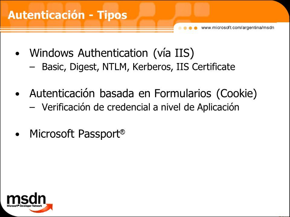 Autenticación - Tipos Windows Authentication (vía IIS ) –Basic, Digest, NTLM, Kerberos, IIS Certificate Autenticación basada en Formularios (Cookie) –Verificación de credencial a nivel de Aplicación Microsoft Passport ®