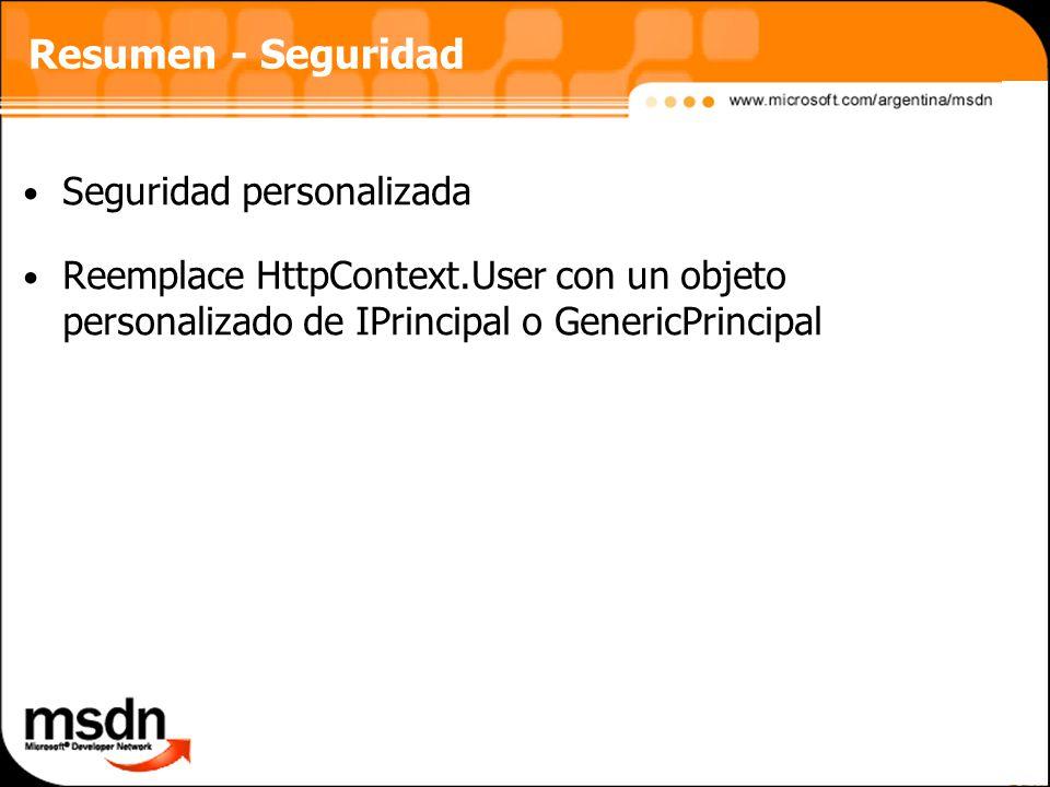 Resumen - Seguridad Seguridad personalizada Reemplace HttpContext.User con un objeto personalizado de IPrincipal o GenericPrincipal