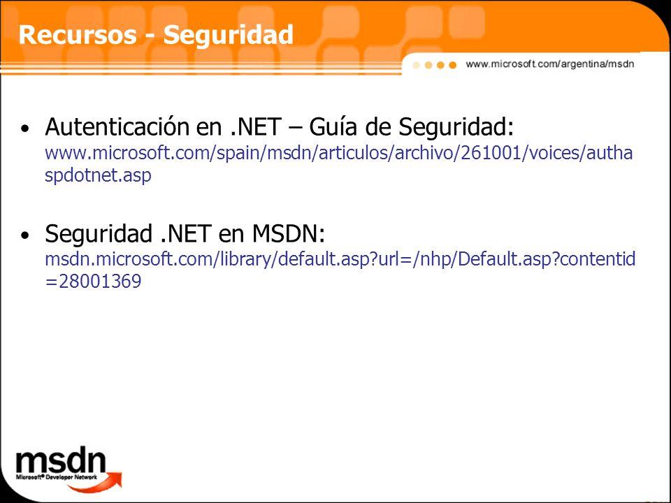 Recursos - Seguridad Autenticación en.NET – Guía de Seguridad: www.microsoft.com/spain/msdn/articulos/archivo/261001/voices/autha spdotnet.asp Seguridad.NET en MSDN: msdn.microsoft.com/library/default.asp?url=/nhp/Default.asp?contentid =28001369