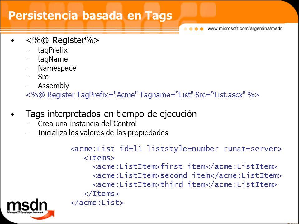Persistencia basada en Tags –tagPrefix –tagName –Namespace –Src –Assembly Tags interpretados en tiempo de ejecución –Crea una instancia del Control –Inicializa los valores de las propiedades first item second item third item