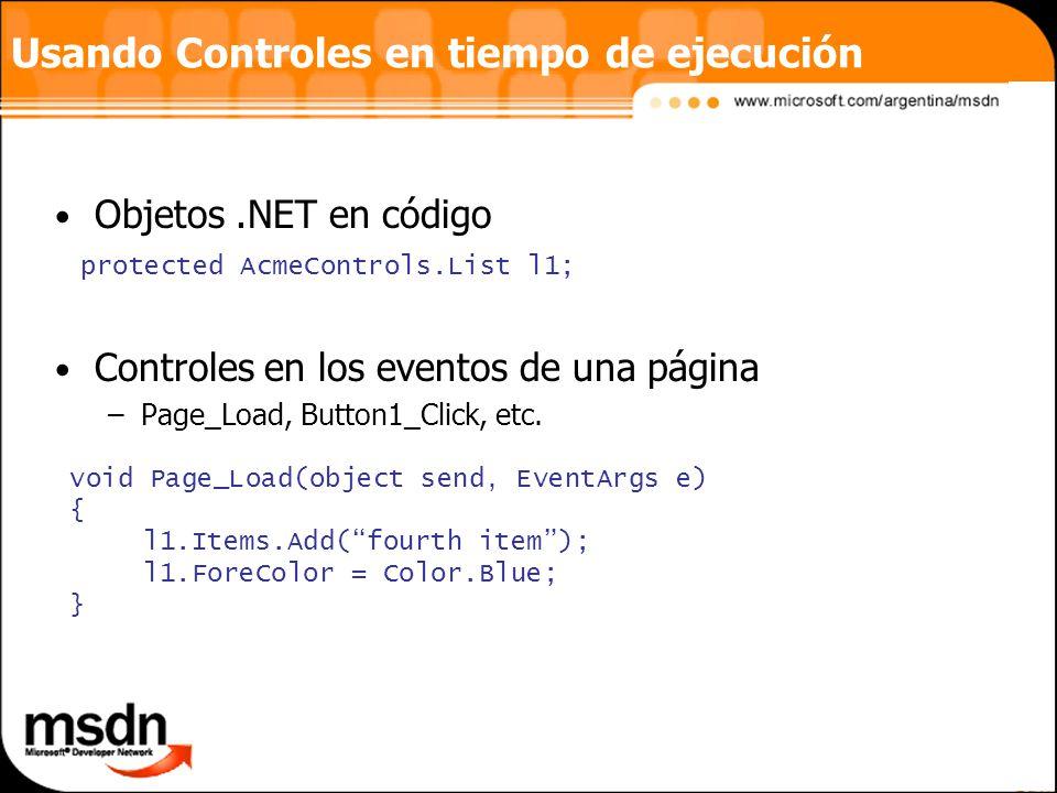 Usando Controles en tiempo de ejecución Objetos.NET en código Controles en los eventos de una página –Page_Load, Button1_Click, etc.