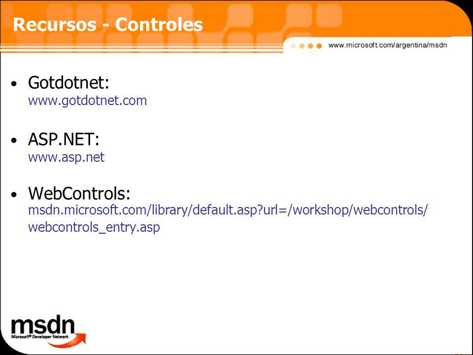 Recursos - Controles Gotdotnet: www.gotdotnet.com ASP.NET: www.asp.net WebControls: msdn.microsoft.com/library/default.asp?url=/workshop/webcontrols/ webcontrols_entry.asp