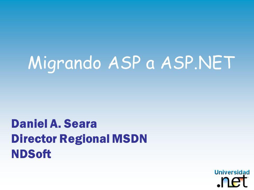 Migrando ASP a ASP.NET Daniel A. Seara Director Regional MSDN NDSoft
