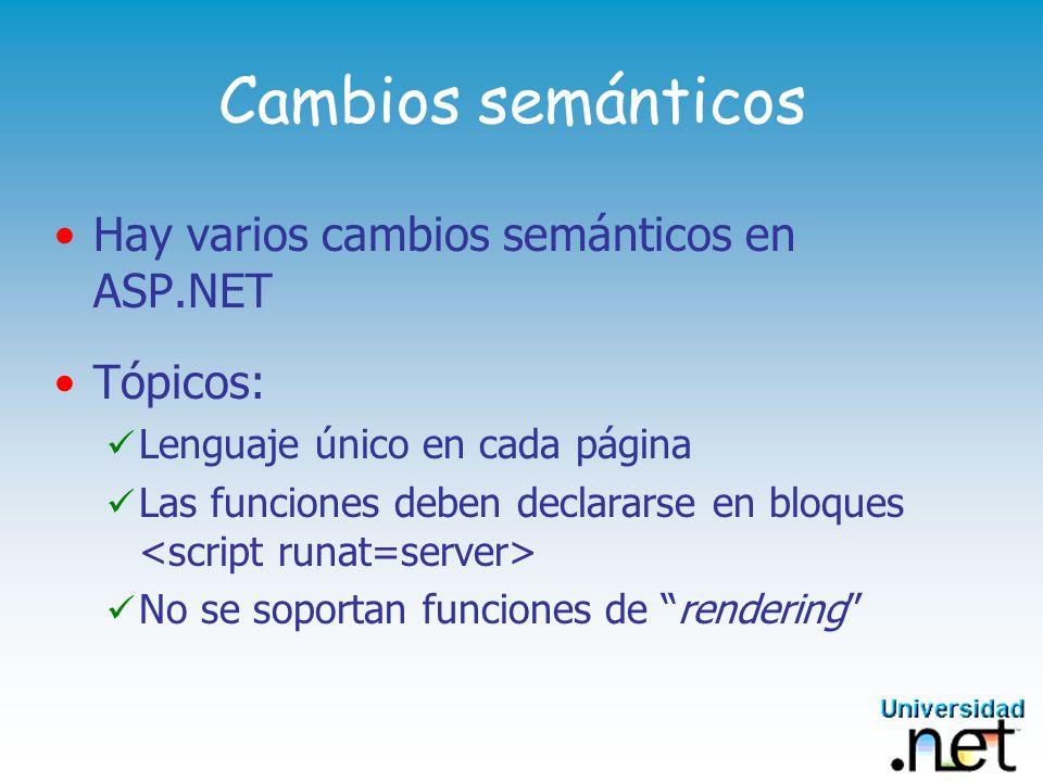 Cambios semánticos Hay varios cambios semánticos en ASP.NET Tópicos: Lenguaje único en cada página Las funciones deben declararse en bloques No se soportan funciones de rendering