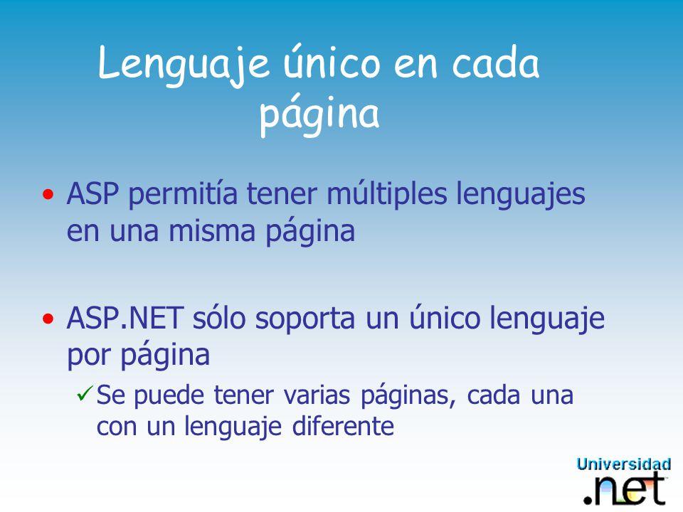 Lenguaje único en cada página ASP permitía tener múltiples lenguajes en una misma página ASP.NET sólo soporta un único lenguaje por página Se puede tener varias páginas, cada una con un lenguaje diferente