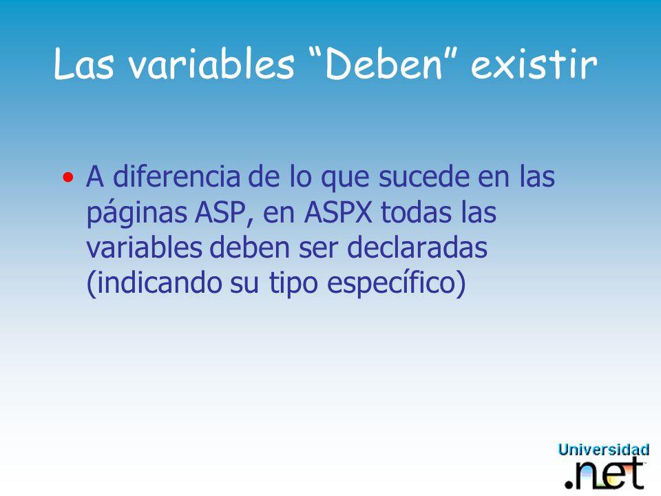Las variables Deben existir A diferencia de lo que sucede en las páginas ASP, en ASPX todas las variables deben ser declaradas (indicando su tipo específico)