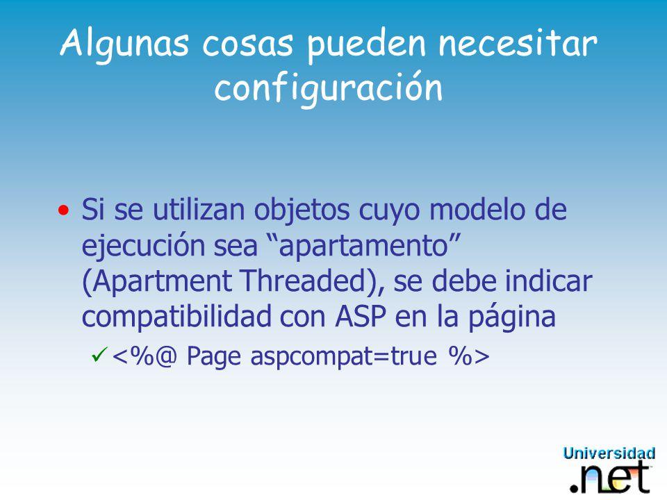 Algunas cosas pueden necesitar configuración Si se utilizan objetos cuyo modelo de ejecución sea apartamento (Apartment Threaded), se debe indicar compatibilidad con ASP en la página