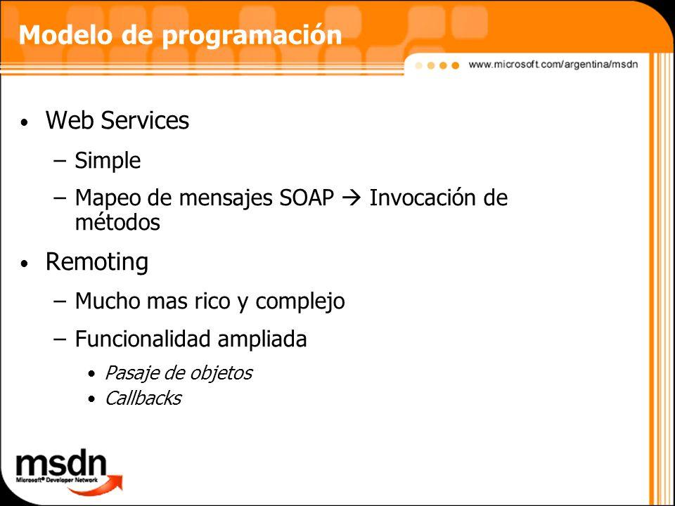 Modelo de programación Web Services –Simple –Mapeo de mensajes SOAP Invocación de métodos Remoting –Mucho mas rico y complejo –Funcionalidad ampliada Pasaje de objetos Callbacks