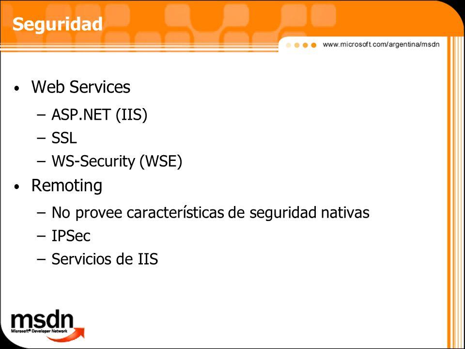 Seguridad Web Services –ASP.NET (IIS) –SSL –WS-Security (WSE) Remoting –No provee características de seguridad nativas –IPSec –Servicios de IIS