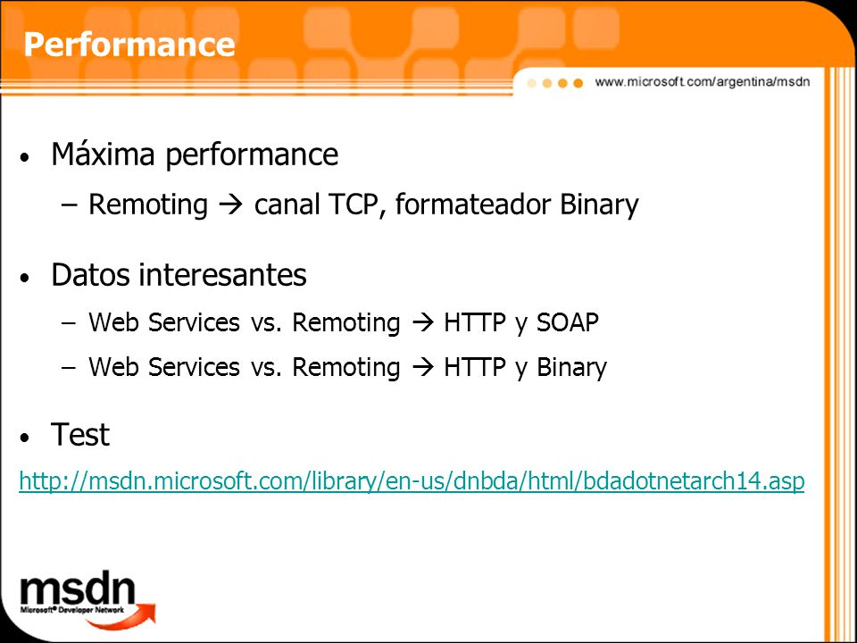 Performance Máxima performance –Remoting canal TCP, formateador Binary Datos interesantes –Web Services vs.