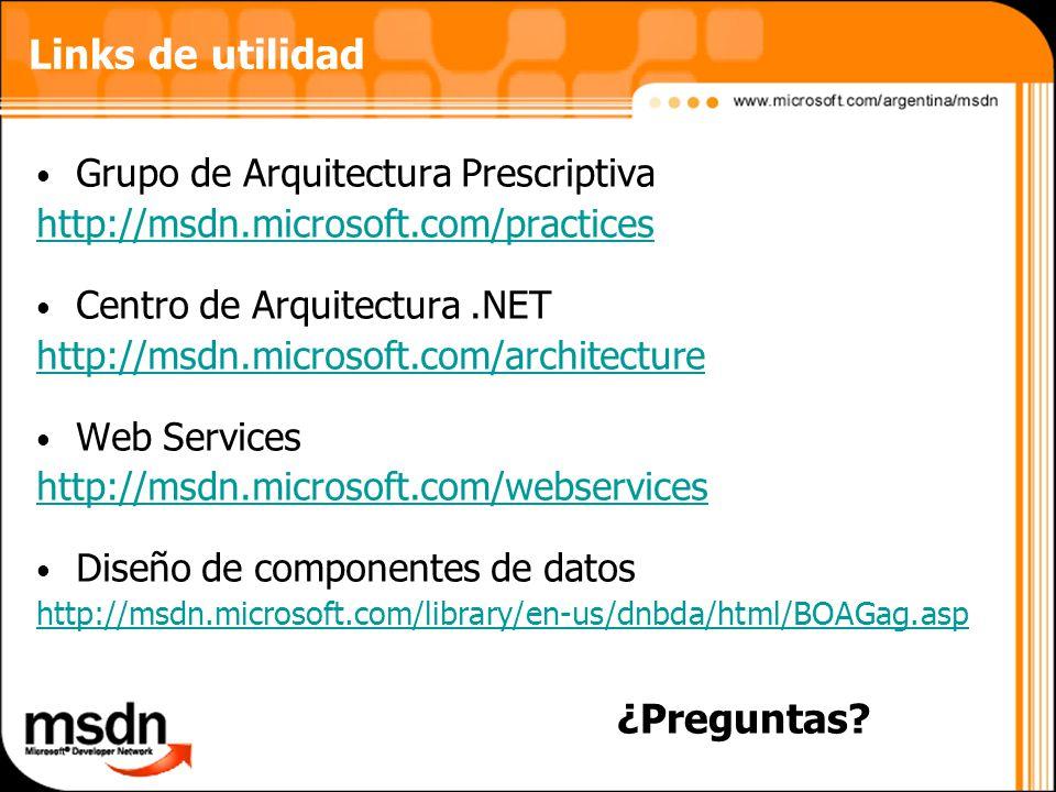 Links de utilidad Grupo de Arquitectura Prescriptiva http://msdn.microsoft.com/practices Centro de Arquitectura.NET http://msdn.microsoft.com/architecture Web Services http://msdn.microsoft.com/webservices Diseño de componentes de datos http://msdn.microsoft.com/library/en-us/dnbda/html/BOAGag.asp ¿Preguntas?