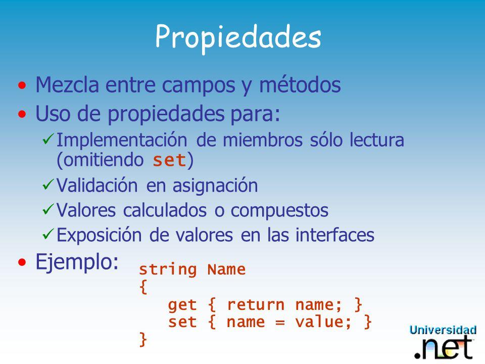 Indexadores Forma consistente de construir contenedores Basados en las propiedades Permite el acceso indexado a objetos contenidos El índice puede ser de cualquier tipo Ejemplo: object this[string index] { get { return Dict.Item(index); } set { Dict.Add(index,value); } }