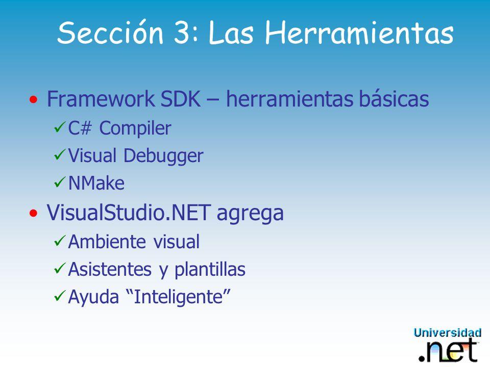 Framework SDK Contiene al compilador C# (y VB, C++, JScript) Se ejecuta desde la línea de comando Visual Debugger – GuiDebug Acceso completo al runtime y los metadatos Herramientas NMake, Security, Configuration, IL Disassembler,...