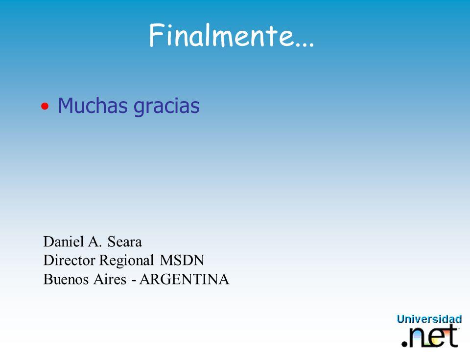 Finalmente... Muchas gracias Daniel A. Seara Director Regional MSDN Buenos Aires - ARGENTINA