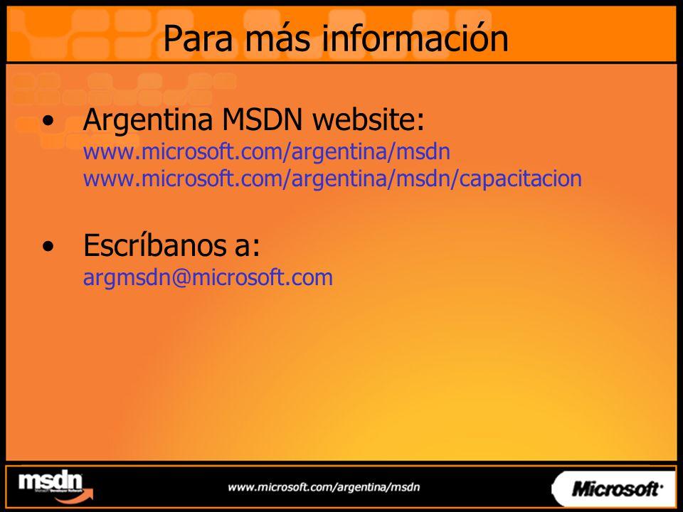 Para más información Argentina MSDN website: www.microsoft.com/argentina/msdn www.microsoft.com/argentina/msdn/capacitacion Escríbanos a: argmsdn@microsoft.com