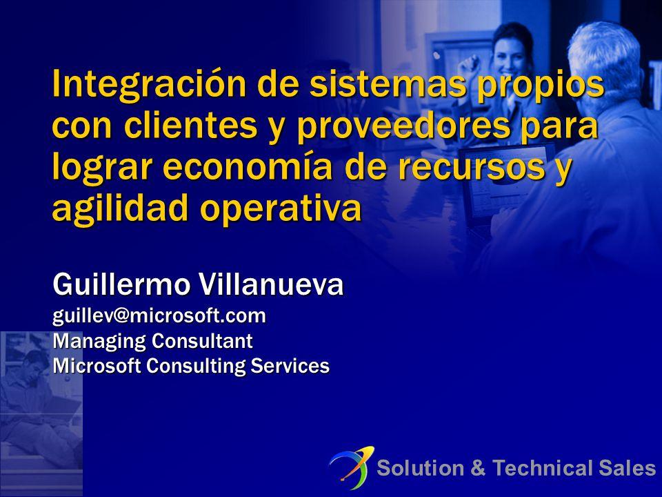Solution & Technical Sales Integración de sistemas propios con clientes y proveedores para lograr economía de recursos y agilidad operativa Guillermo