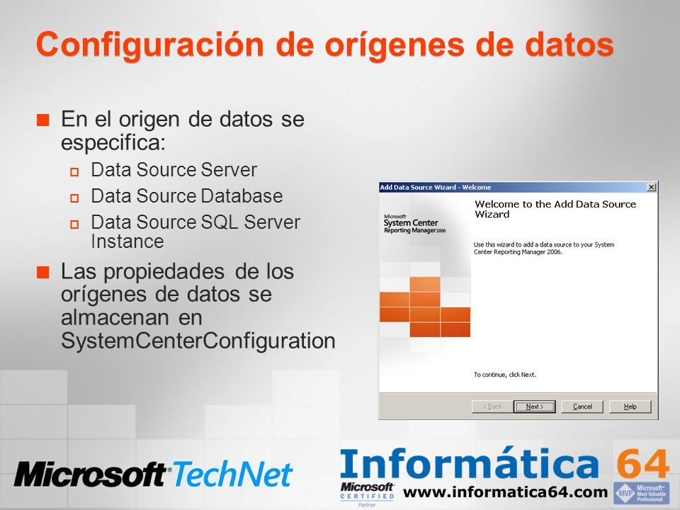 Configuración de orígenes de datos En el origen de datos se especifica: Data Source Server Data Source Database Data Source SQL Server Instance Las propiedades de los orígenes de datos se almacenan en SystemCenterConfiguration