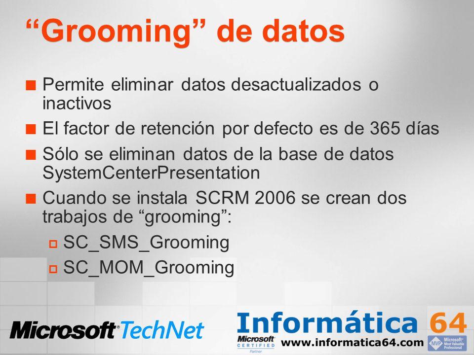 Grooming de datos Permite eliminar datos desactualizados o inactivos El factor de retención por defecto es de 365 días Sólo se eliminan datos de la ba