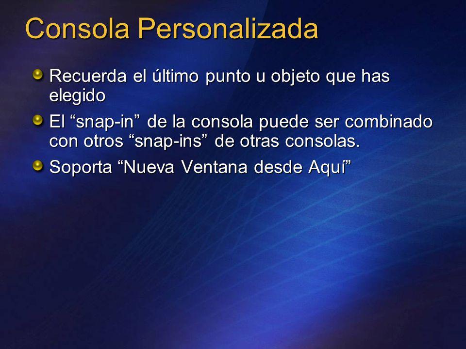 Consola Personalizada Recuerda el último punto u objeto que has elegido El snap-in de la consola puede ser combinado con otros snap-ins de otras consolas.