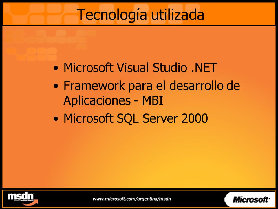 Tecnología utilizada Microsoft Visual Studio.NET Framework para el desarrollo de Aplicaciones - MBI Microsoft SQL Server 2000