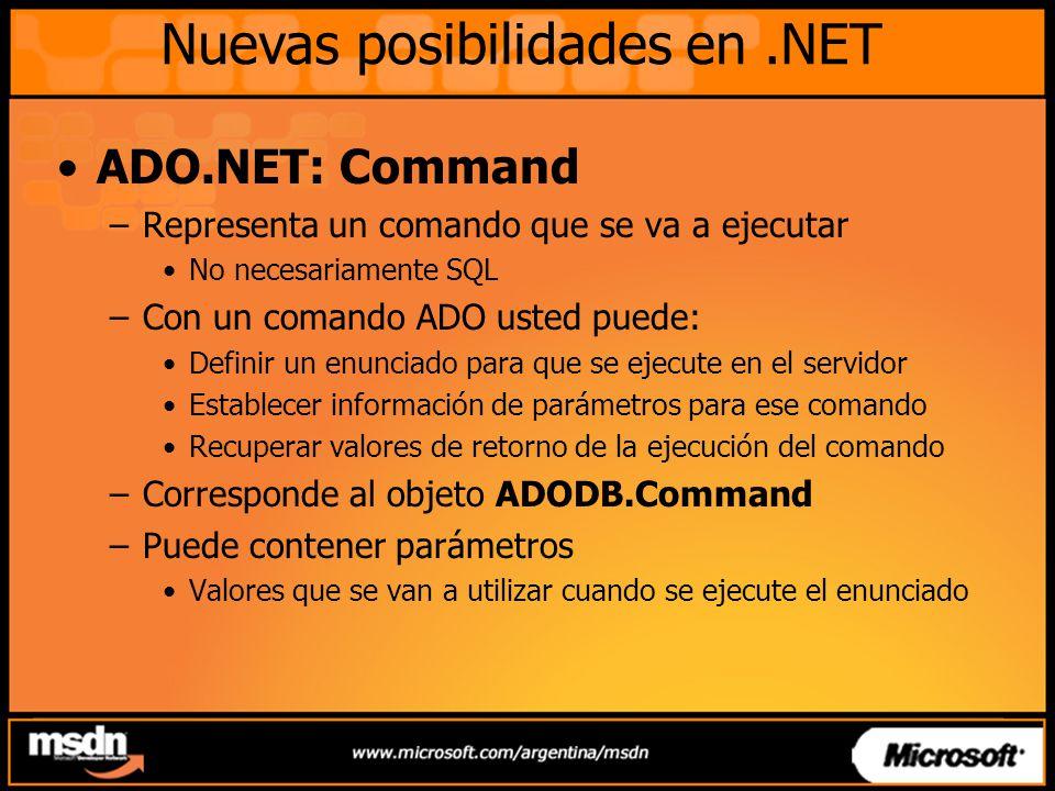 Nuevas posibilidades en.NET ADO.NET: Command –Representa un comando que se va a ejecutar No necesariamente SQL –Con un comando ADO usted puede: Defini