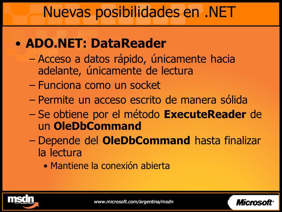 Nuevas posibilidades en.NET ADO.NET: DataReader –Acceso a datos rápido, únicamente hacia adelante, únicamente de lectura –Funciona como un socket –Per