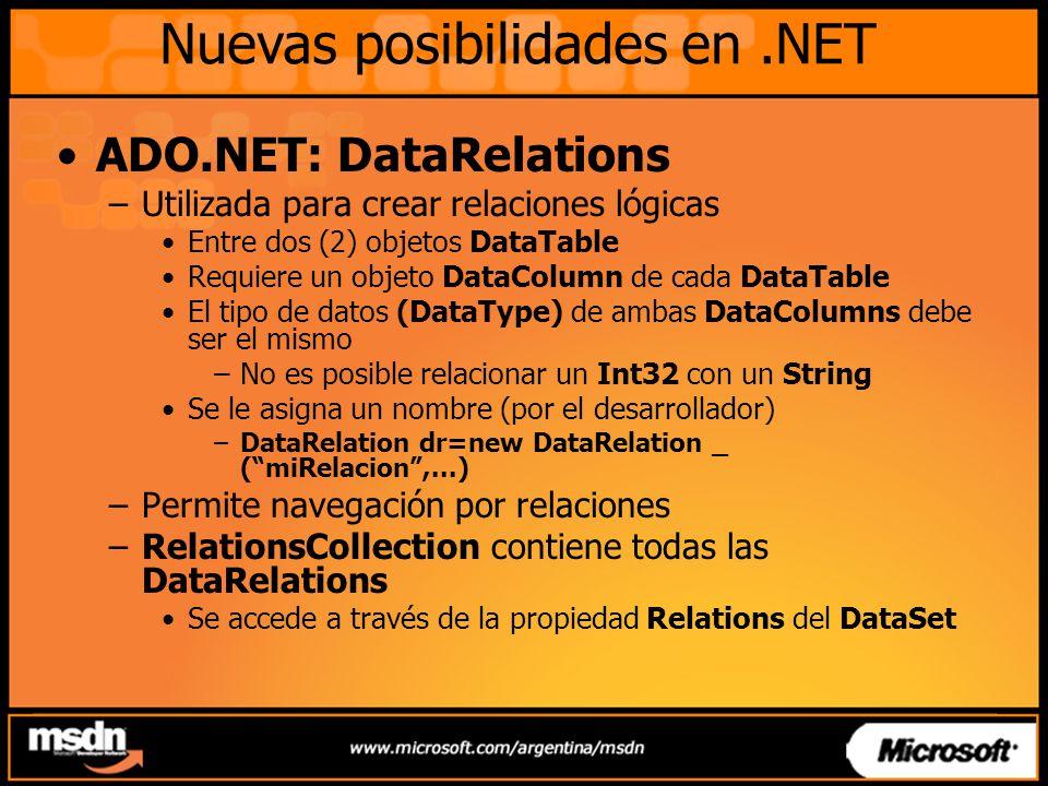 Nuevas posibilidades en.NET ADO.NET: DataRelations –Utilizada para crear relaciones lógicas Entre dos (2) objetos DataTable Requiere un objeto DataCol