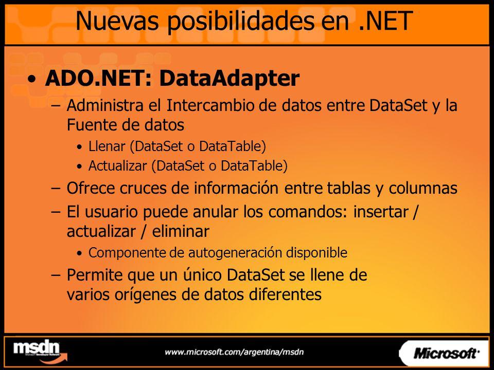 Nuevas posibilidades en.NET ADO.NET: DataAdapter –Administra el Intercambio de datos entre DataSet y la Fuente de datos Llenar (DataSet o DataTable) A